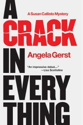A Crack in Everything - A Susan Callisto Mystery ebook by Angela Gerst