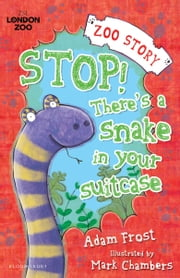 Stop! There's a Snake in Your Suitcase! ebook by Adam Frost,Mark Chambers