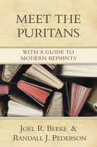 Meet the Puritans ebook by Joel R. Beeke,Randall J. Pederson