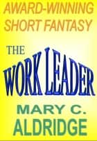 The Work Leader ebook by Mary C. Aldridge