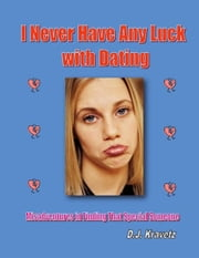 I Never Have Any Luck With Dating: Misadventures In Finding That Special Someone ebook by DJ Kravetz