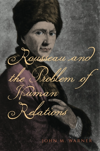 Rousseau and the Problem of Human Relations ebook by John M. Warner