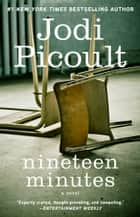 Nineteen Minutes - A novel eBook by Jodi Picoult