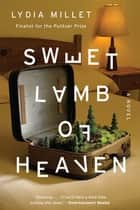 Sweet Lamb of Heaven: A Novel ebook by Lydia Millet