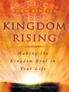 Kingdom Rising: Making the Kingdom Real in Your Life ebook by Todd Bentley