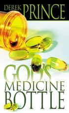 God's Medicine Bottle ebook by Derek Prince