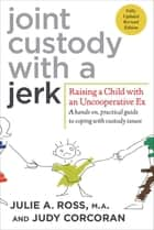Joint Custody with a Jerk ebook by Julie A. Ross,Judy Corcoran