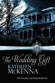 The Wedding Gift ebook by Kathleen McKenna
