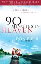 90 Minutes in Heaven - A True Story of Death & Life ebook by Don Piper, Cecil Murphey