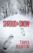 Shroud of Snow ebook by Tanya Bourton
