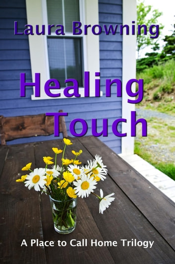 Healing Touch - A Place to Call Home, #1 ebook by Laura Browning