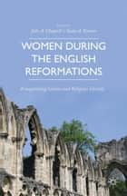 Women during the English Reformations ebook by J. Chappell,K. Kramer