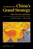 Interpreting China's Grand Strategy - Past, Present, and Future ebook by Michael D. Swaine, Sara A. Daly, Peter W. Greenwood