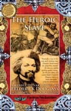 The Heroic Slave - David Walker's Appeal ebook by Frederick Douglass, David Walker, Dr.  Sujan Dass