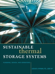 Sustainable Thermal Storage Systems Planning Design and Operations ebook by Lucas Hyman