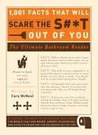 1,001 Facts that Will Scare the S#*t Out of You - The Ultimate Bathroom Reader ebook by Cary Mcneal