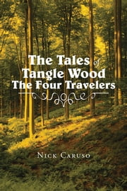 The Tales of Tangle Wood The Four Travelers ebook by Nick Caruso