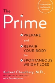 The Prime - Prepare and Repair Your Body for Spontaneous Weight Loss ebook by Kulreet Chaudhary