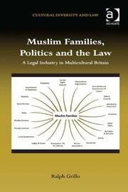 Muslim Families, Politics and the Law - A Legal Industry in Multicultural Britain ebook by Professor Ralph Grillo,Dr Prakash Shah
