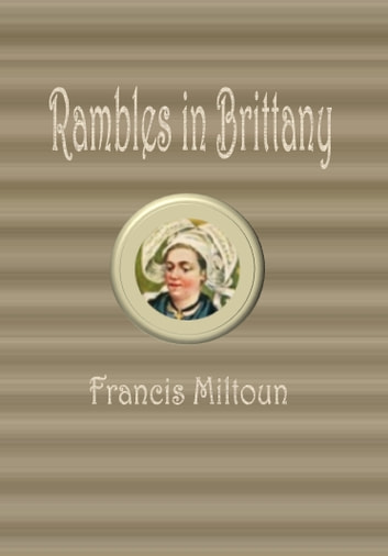 Rambles in Brittany ebook by Francis Miltoun