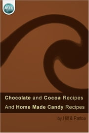Chocolate and Cocoa Recipes - Including Home Made Candy Recipes ebook by Maria Parloa