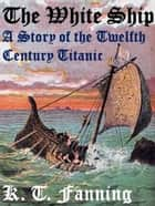 The White Ship A Story of the Twelfth Century Titanic ebook by KT FANNING