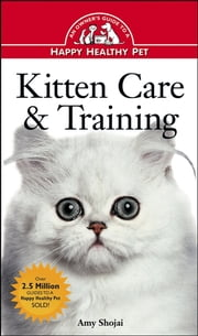Kitten Care & Training - An Owner's Guide to a Happy Healthy Pet ebook by Amy D. Shojai