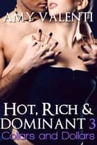 Hot, Rich and Dominant 3 - Collars and Dollars ebook by Amy Valenti