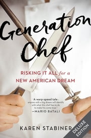 Generation Chef Deluxe - Risking It All for a New American Dream ebook by Karen Stabiner