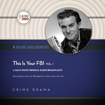 This Is Your FBI, Vol. 1 audiobook by Hollywood 360,Hollywood 360