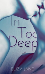 In Too Deep - In Too Deep, #1 ebook by Eliza Jane