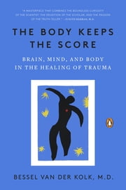 The Body Keeps the Score - Brain, Mind, and Body in the Healing of Trauma ebook by Bessel van der Kolk, MD