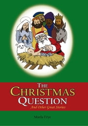The Christmas Question - And Other Great Stories ebook by Marla Frye