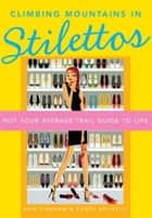 Climbing Mountains in Stilettos ebook by Ann Tinkham,Carol Brunelli