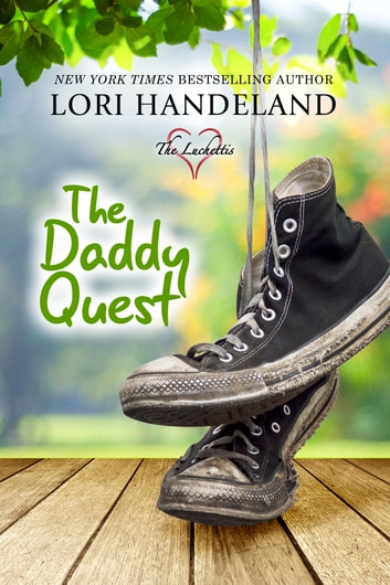 The Daddy Quest - A Feel Good, Family Centered Contemporary Romance Series ebook by Lori Handeland