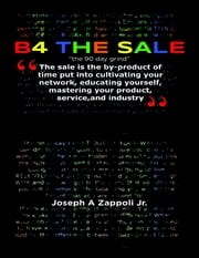 "B4 the Sale: ""The 90 Day Grind"" ebook by Joseph A Zappoli Jr."