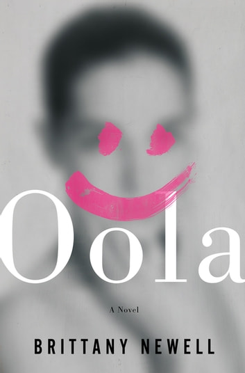 Oola - A Novel eBook by Brittany Newell