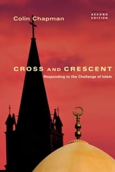 Cross and Crescent - Responding to the Challenge of Islam ebook by Colin Chapman