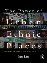 The Power of Urban Ethnic Places - Cultural Heritage and Community Life ebook by Jan Lin
