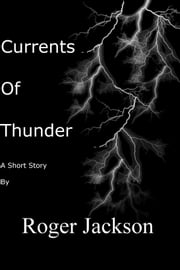 Currents of Thunder ebook by Roger Jackson