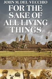 For the Sake of All Living Things ebook by John M. Del Vecchio