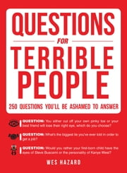 Questions for Terrible People - 250 Questions You'll Be Ashamed to Answer ebook by Wes Hazard