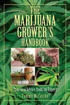 The Marijuana Grower's Handbook - Practical Advice from an Expert ebook by Tommy McCarthy