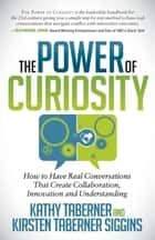 The Power of Curiosity - How to Have Real Conversations that create Collaboration, Innovation and Understanding ebook by Kathy Taberner, Kirsten Siggins