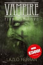 Vampire: Find my Grave ebook by Lazlo Ferran