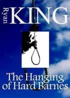 The Hanging of Hard Barnes ebook by Ryan King