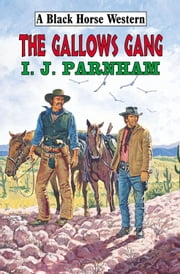 The Gallows Gang ebook by I. J. Parnham