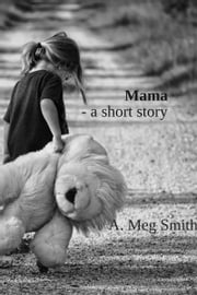 Mama: a short story ebook by A. Meg Smith