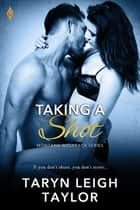Taking A Shot ebook by Taryn Leigh Taylor