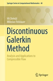 Discontinuous Galerkin Method - Analysis and Applications to Compressible Flow ebook by Vít Dolejší,Miloslav Feistauer